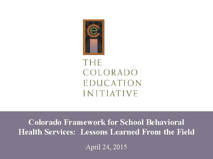 Colorado Framework for School Behavioral Health Services: Lessons Learned From the Field April 24,