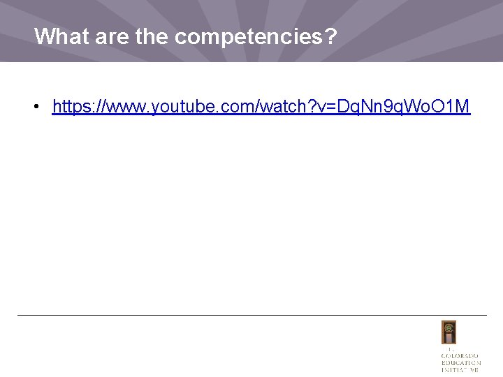 What are the competencies? • https: //www. youtube. com/watch? v=Dq. Nn 9 q. Wo.