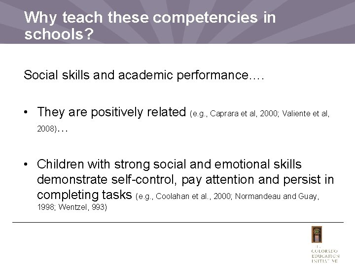 Why teach these competencies in schools? Social skills and academic performance…. • They are