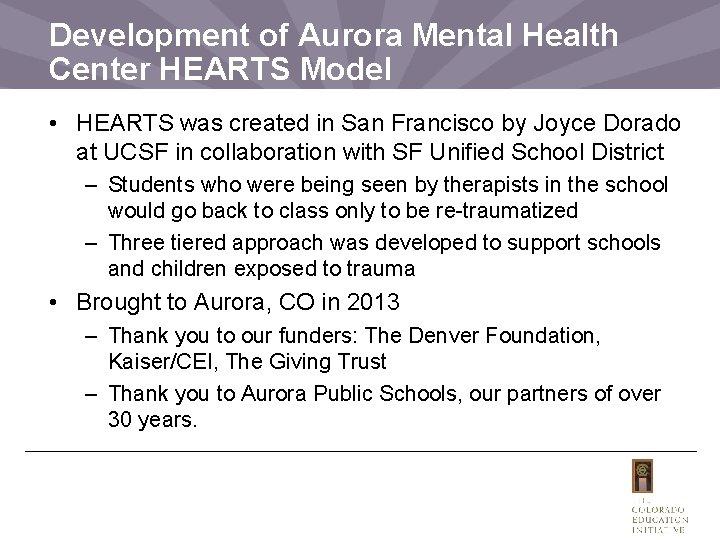 Development of Aurora Mental Health Center HEARTS Model • HEARTS was created in San