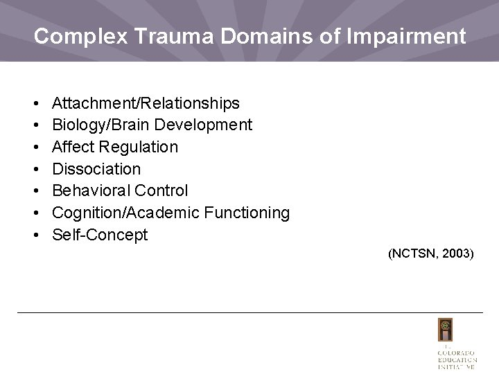 Complex Trauma Domains of Impairment • • Attachment/Relationships Biology/Brain Development Affect Regulation Dissociation Behavioral