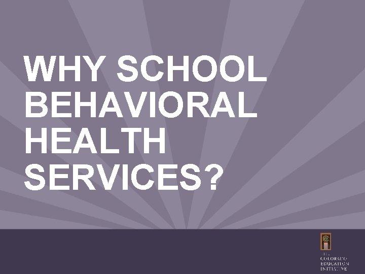 WHY SCHOOL BEHAVIORAL HEALTH SERVICES?