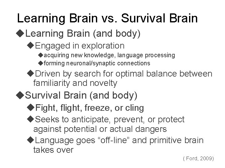 Learning Brain vs. Survival Brain Learning Brain (and body) Engaged in exploration acquiring new