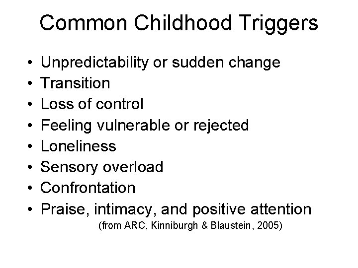 Common Childhood Triggers • • Unpredictability or sudden change Transition Loss of control Feeling
