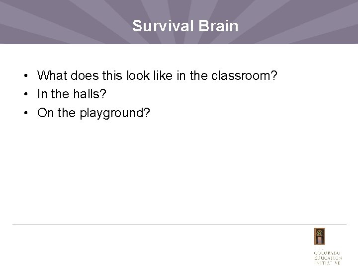 Survival Brain • What does this look like in the classroom? • In the
