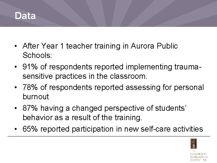 Data • After Year 1 teacher training in Aurora Public Schools: • 91% of