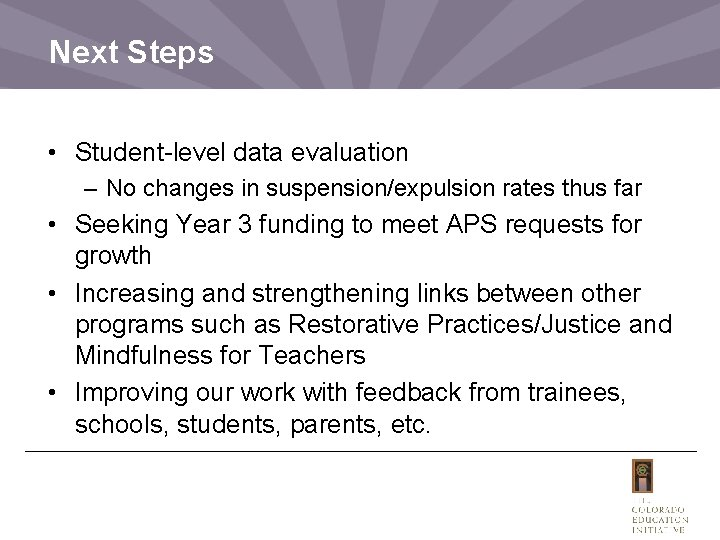 Next Steps • Student-level data evaluation – No changes in suspension/expulsion rates thus far