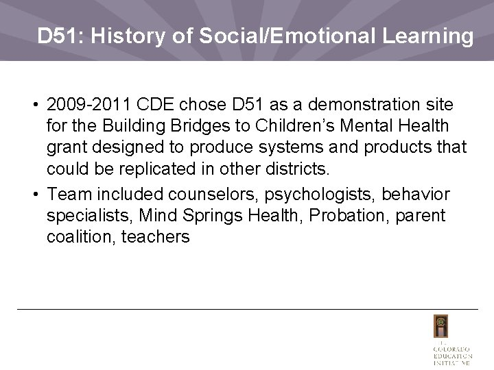 D 51: History of Social/Emotional Learning • 2009 -2011 CDE chose D 51 as