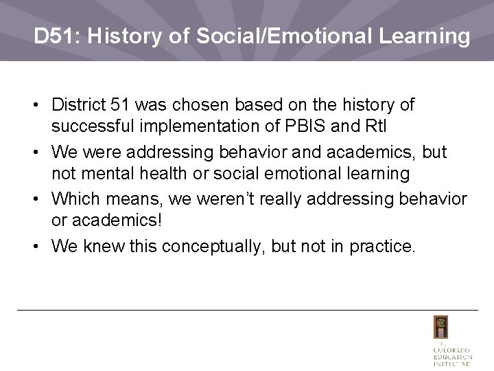 D 51: History of Social/Emotional Learning • District 51 was chosen based on the