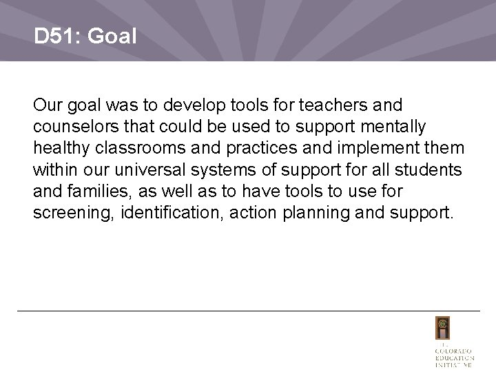 D 51: Goal Our goal was to develop tools for teachers and counselors that
