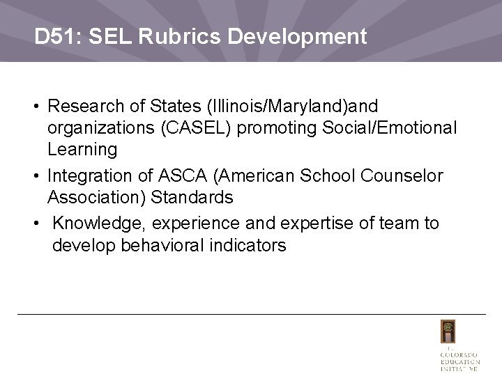 D 51: SEL Rubrics Development • Research of States (Illinois/Maryland)and organizations (CASEL) promoting Social/Emotional