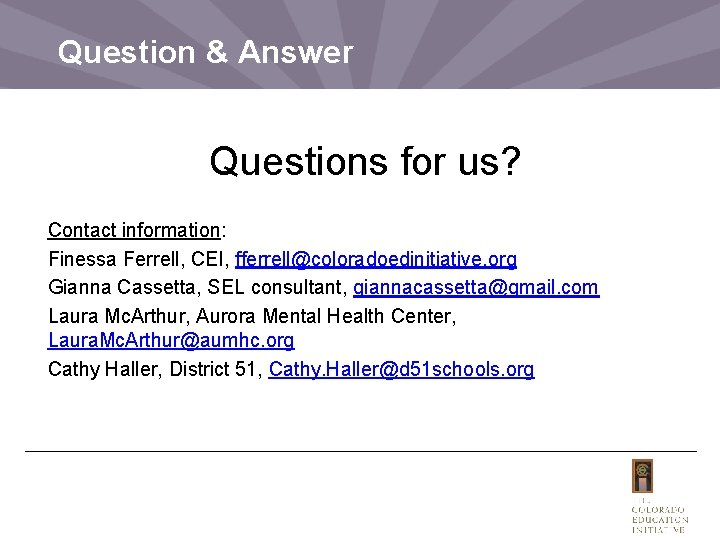 Question & Answer Questions for us? Contact information: Finessa Ferrell, CEI, fferrell@coloradoedinitiative. org Gianna