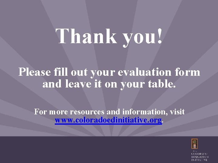 Thank you! Please fill out your evaluation form and leave it on your table.