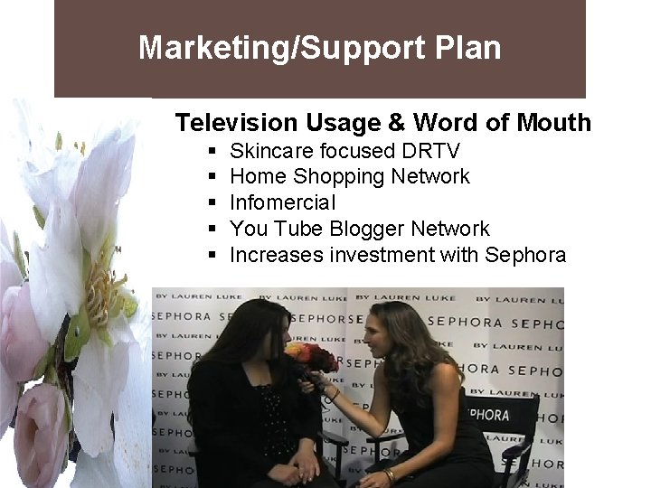 Marketing/Support Plan Television Usage & Word of Mouth § Skincare focused DRTV § Home