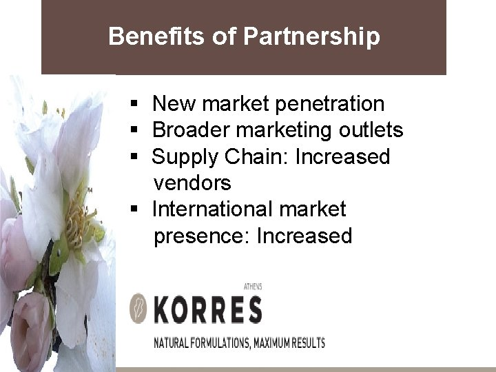Benefits of Partnership § New market penetration § Broader marketing outlets § Supply Chain: