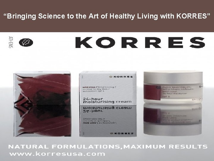 """""""Bringing Science to the Art of Healthy Living with KORRES"""""""