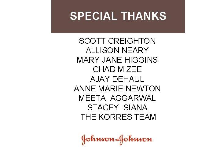 SPECIAL THANKS SCOTT CREIGHTON ALLISON NEARY MARY JANE HIGGINS CHAD MIZEE AJAY DEHAUL ANNE