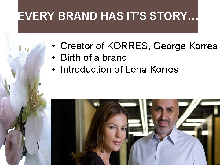 EVERY BRAND HAS IT'S STORY… • Creator of KORRES, George Korres • Birth of