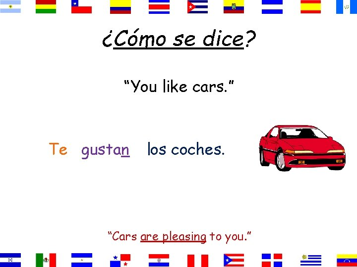 """¿Cómo se dice? """"You like cars. """" Te gustan los coches. """"Cars are pleasing"""