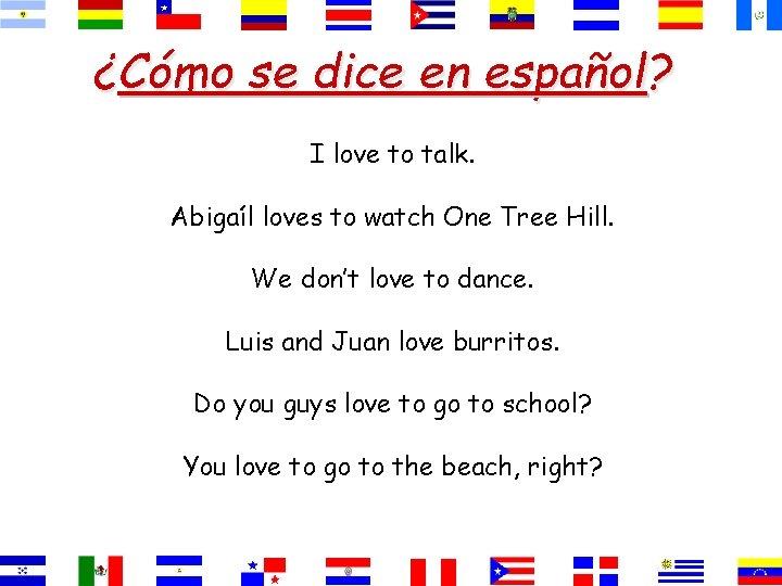 ¿Cómo se dice en español? I love to talk. Abigaíl loves to watch One