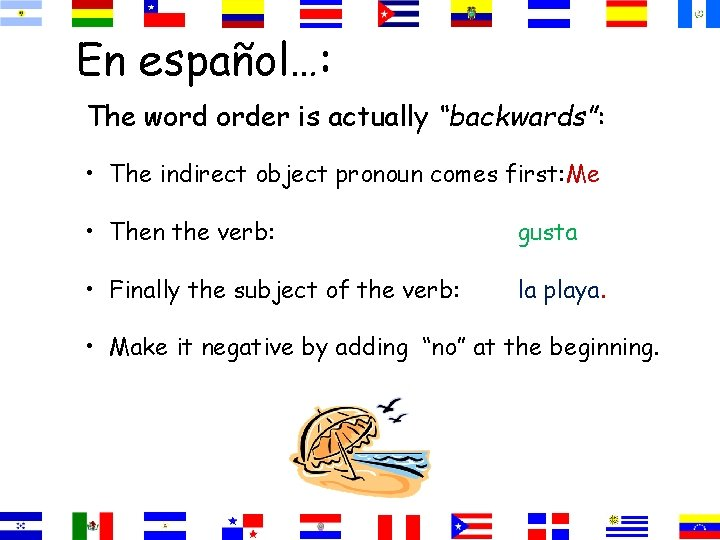 """En español…: The word order is actually """"backwards"""": • The indirect object pronoun comes"""