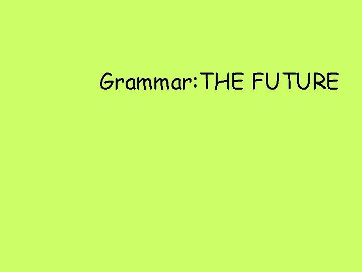 Grammar: THE FUTURE