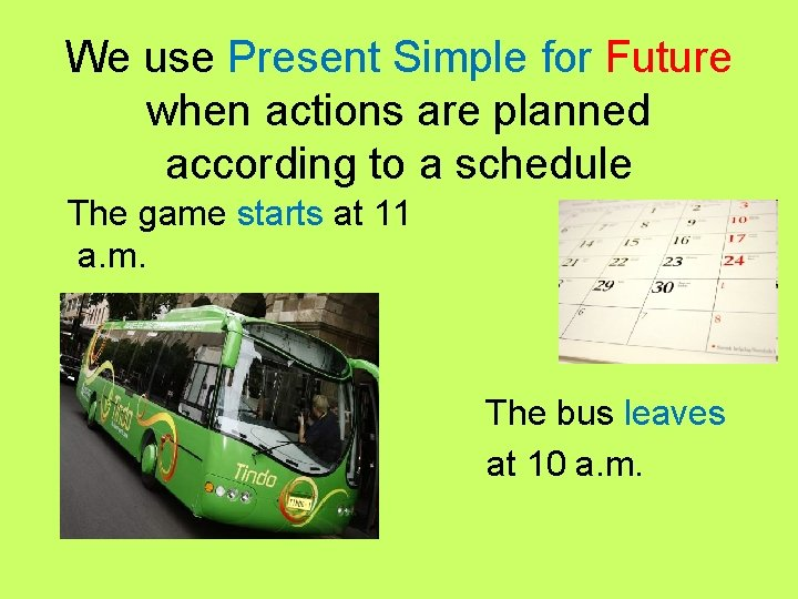 We use Present Simple for Future when actions are planned according to a schedule