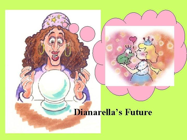 Dianarella's Future