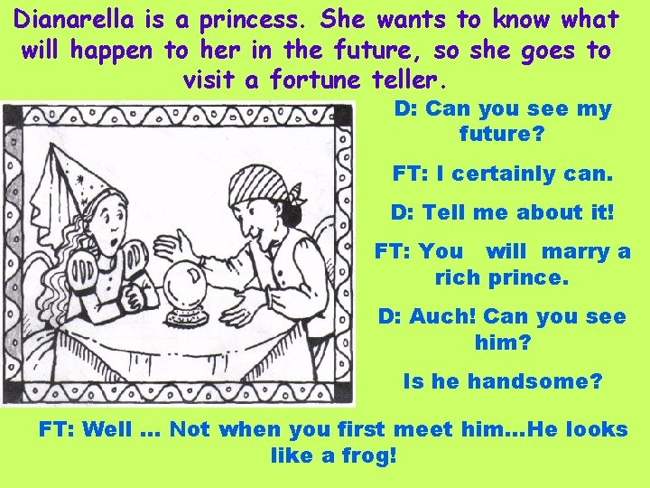 Dianarella is a princess. She wants to know what will happen to her in