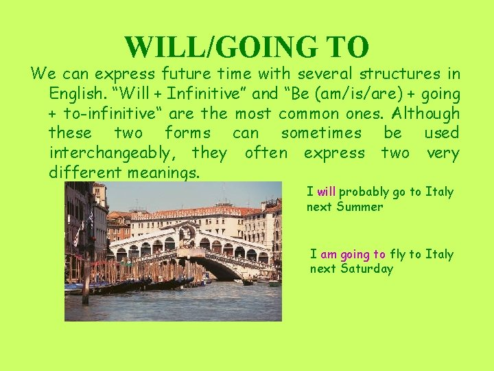 """WILL/GOING TO We can express future time with several structures in English. """"Will +"""