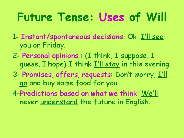 Future Tense: Uses of Will 1 - Instant/spontaneous decisions: decisions Ok, I'll see you