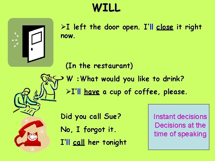 WILL ØI left the door open. I'll close it right now. (In the restaurant)