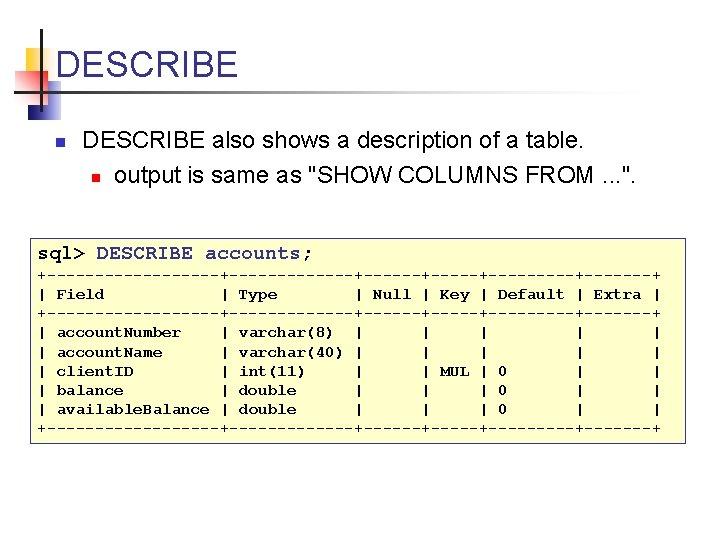 DESCRIBE n DESCRIBE also shows a description of a table. n output is same