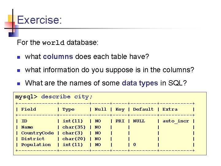 Exercise: For the world database: n what columns does each table have? n what