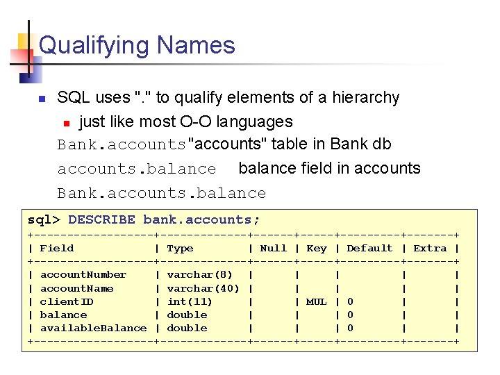 Qualifying Names n SQL uses