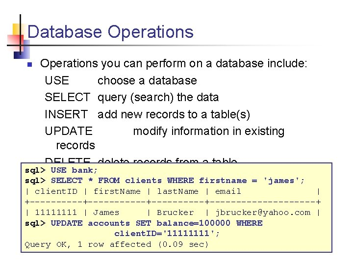 Database Operations n Operations you can perform on a database include: USE choose a