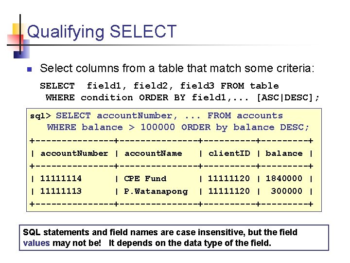 Qualifying SELECT n Select columns from a table that match some criteria: SELECT field