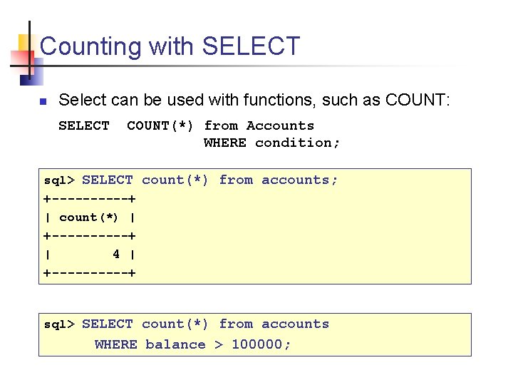 Counting with SELECT n Select can be used with functions, such as COUNT: SELECT