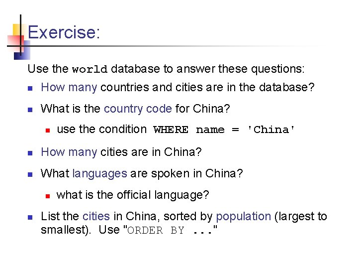 Exercise: Use the world database to answer these questions: n How many countries and