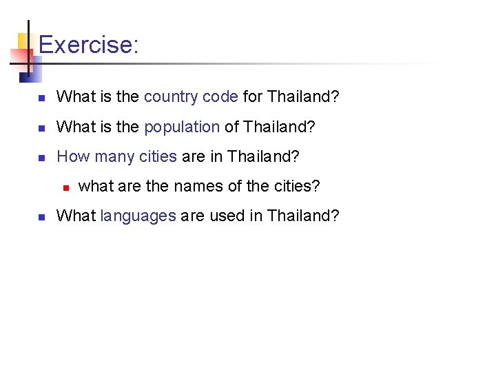 Exercise: n What is the country code for Thailand? n What is the population