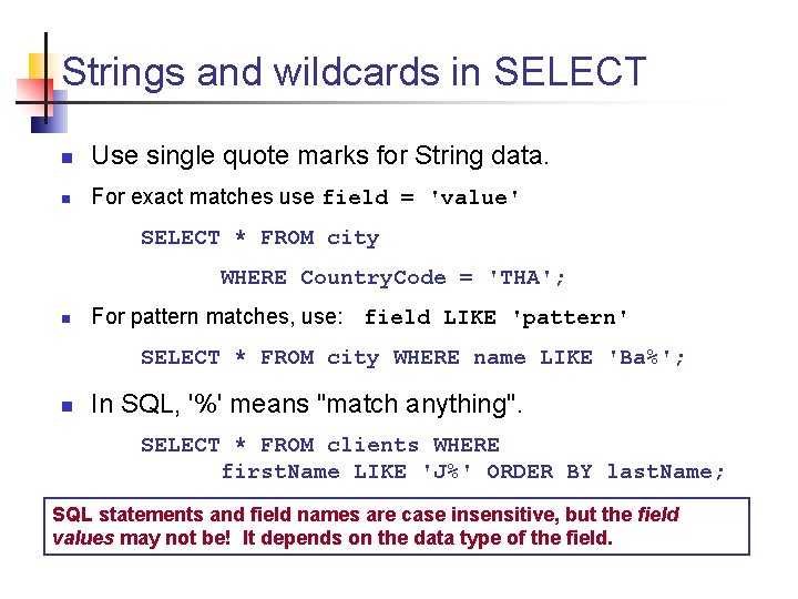 Strings and wildcards in SELECT n Use single quote marks for String data. n
