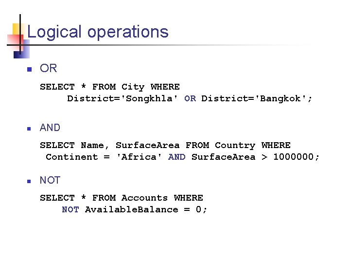 Logical operations n OR SELECT * FROM City WHERE District='Songkhla' OR District='Bangkok'; n AND