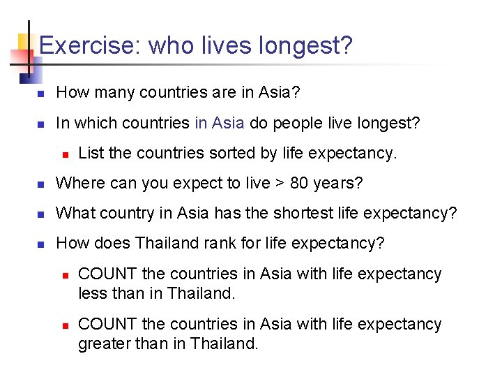 Exercise: who lives longest? n How many countries are in Asia? n In which