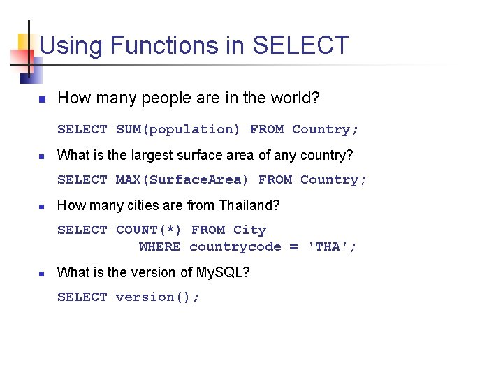 Using Functions in SELECT n How many people are in the world? SELECT SUM(population)