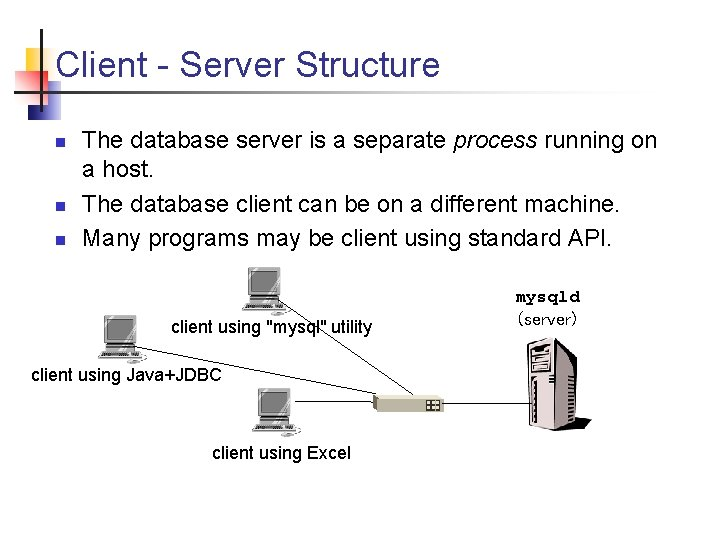 Client - Server Structure n n n The database server is a separate process