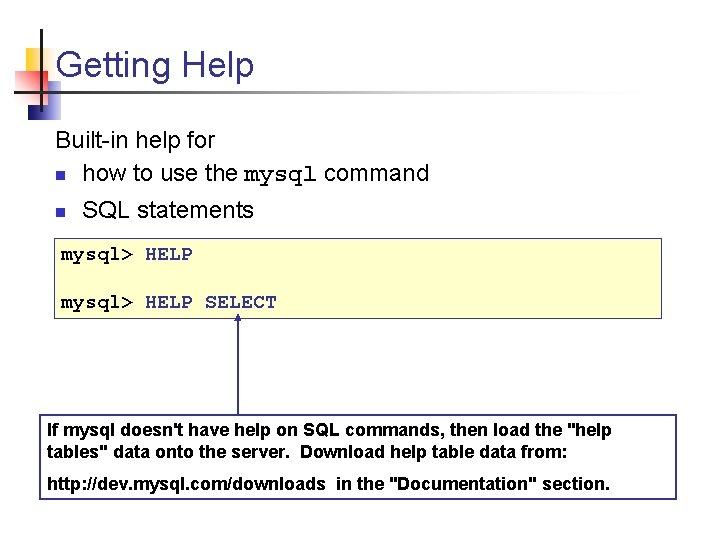 Getting Help Built-in help for n how to use the mysql command n SQL