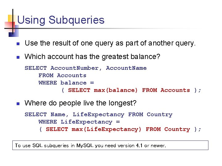 Using Subqueries n Use the result of one query as part of another query.