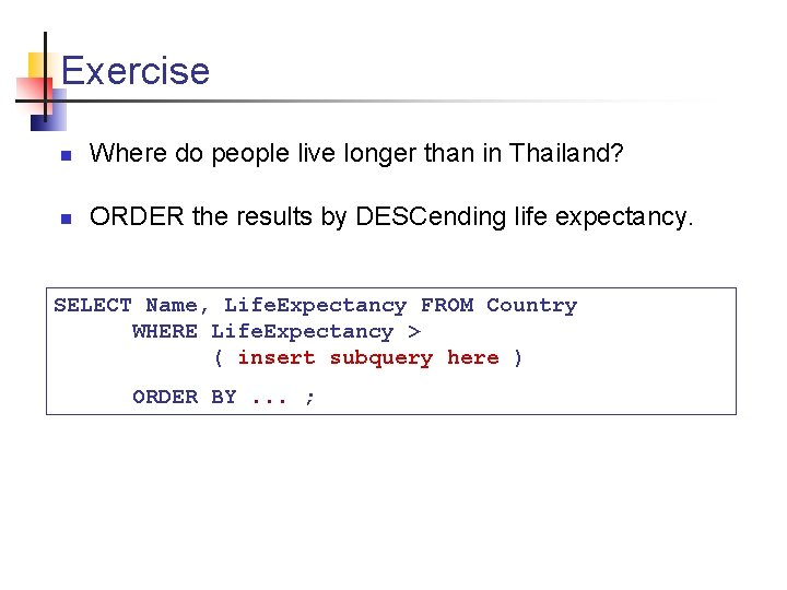 Exercise n Where do people live longer than in Thailand? n ORDER the results