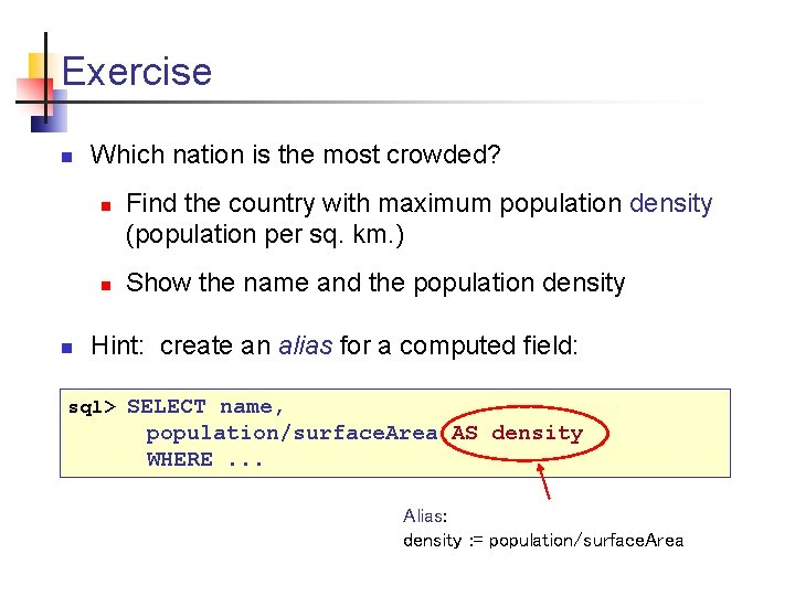 Exercise n Which nation is the most crowded? n n n Find the country