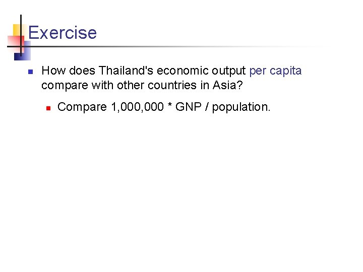 Exercise n How does Thailand's economic output per capita compare with other countries in